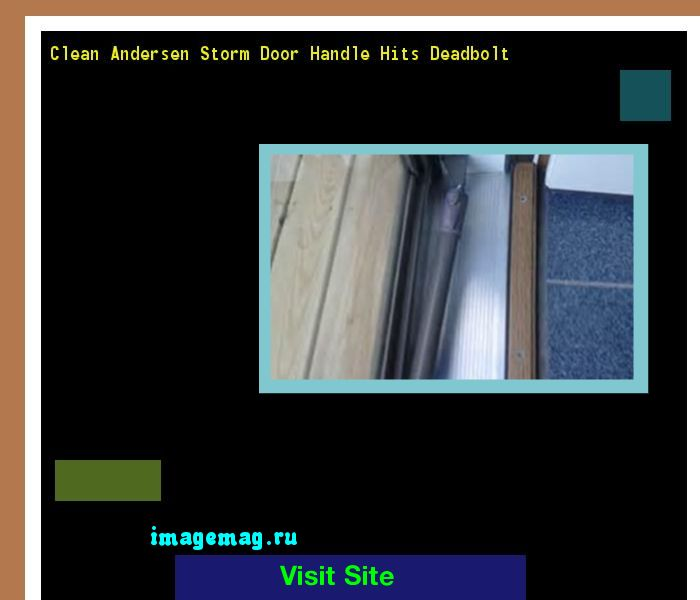 Clean Andersen Storm Door Handle Hits Deadbolt 141115 - The Best Image Search