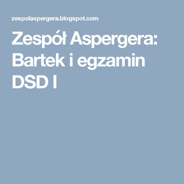 Zespół Aspergera: Bartek i egzamin DSD I