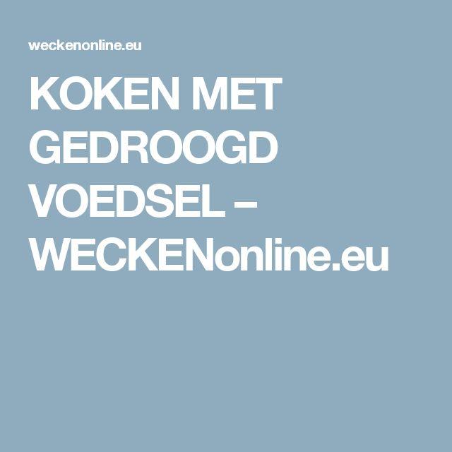 KOKEN MET GEDROOGD VOEDSEL – WECKENonline.eu