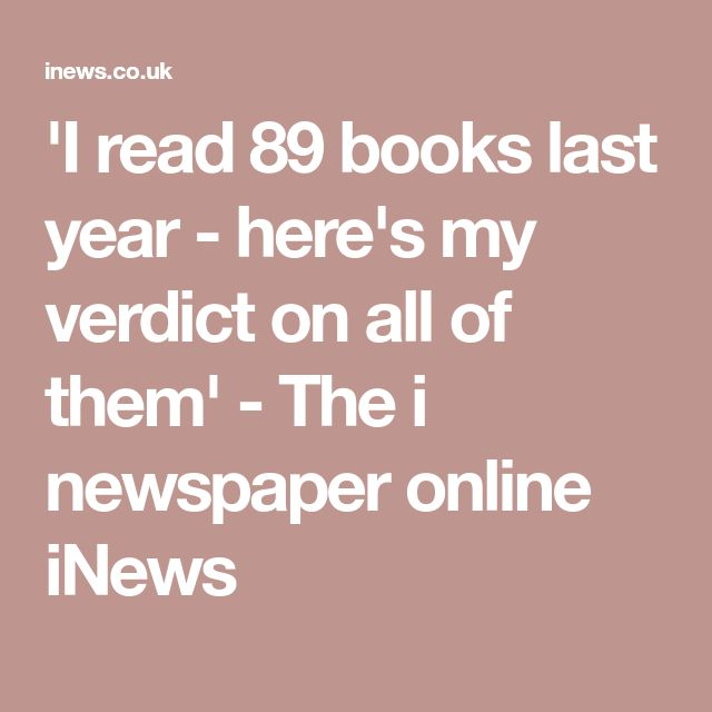 'I read 89 books last year - here's my verdict on all of them' - The i newspaper online iNews