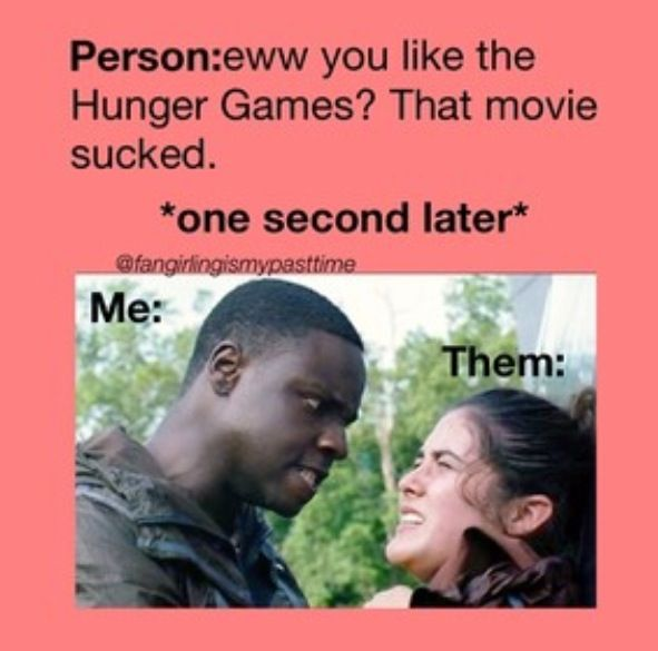 Hunger games humor>>>>> I get so mad when people say that