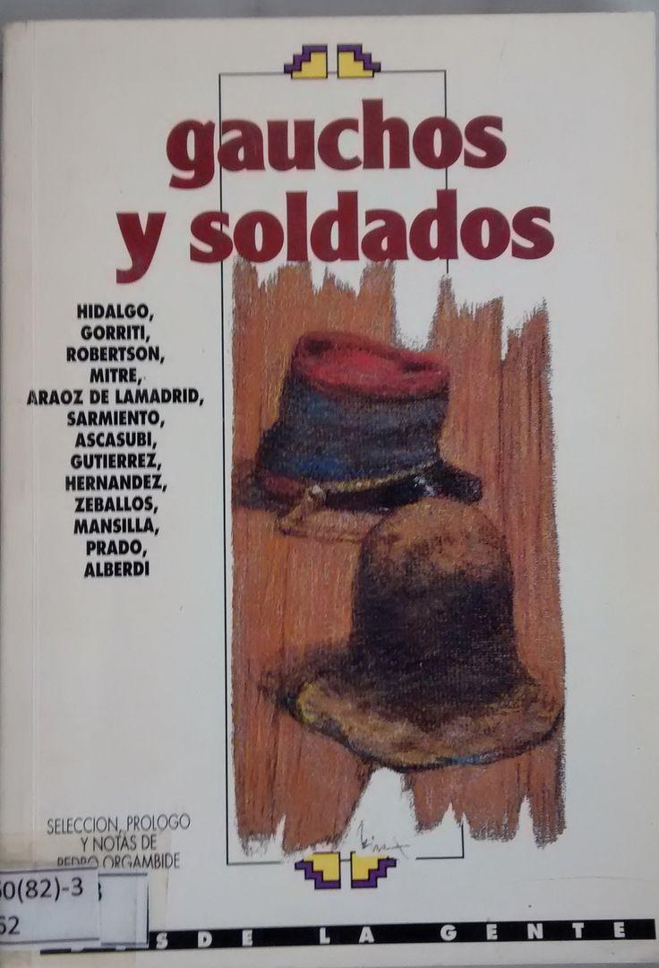 """En biblioteca. Para un gaucho, llegar a ser soldado en los tiempos de las luchas de Independencia, era unamanera de integrarse a la sociedad, de ser aceptado, de obtener respeto de sus semejantes.  El libro presenta del Martín Fierro """"He servido en la frontera"""""""