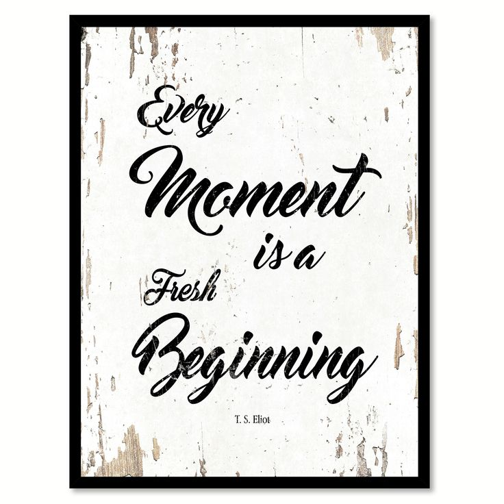 Every Moment Is A Fresh Beginning T.S. Eliot Inspirational Quote Saying Gift Ideas Home Decor Wall Art