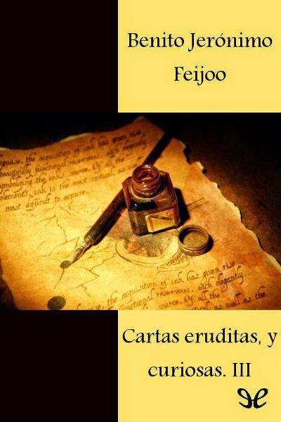 Descarga tu libro ePub: Cartas eruditas, y curiosas III - Benito Jeronimo Feijoo http://www.any.gs/AK6xD