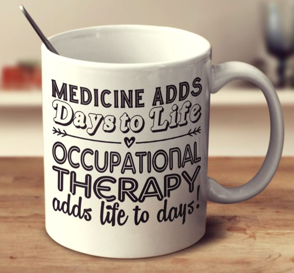 Occupational Therapy Adds Life To Days Mug