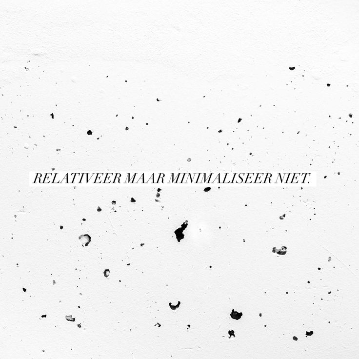 """Kennissen en vrienden worden onverwacht ontslagen, familieleden vechten tegen kanker, kennissen vallen dood. Ik word stil en denk: """"relativeer, maar minimaliseer niet."""" ... #quote  #relativering #mildheid"""