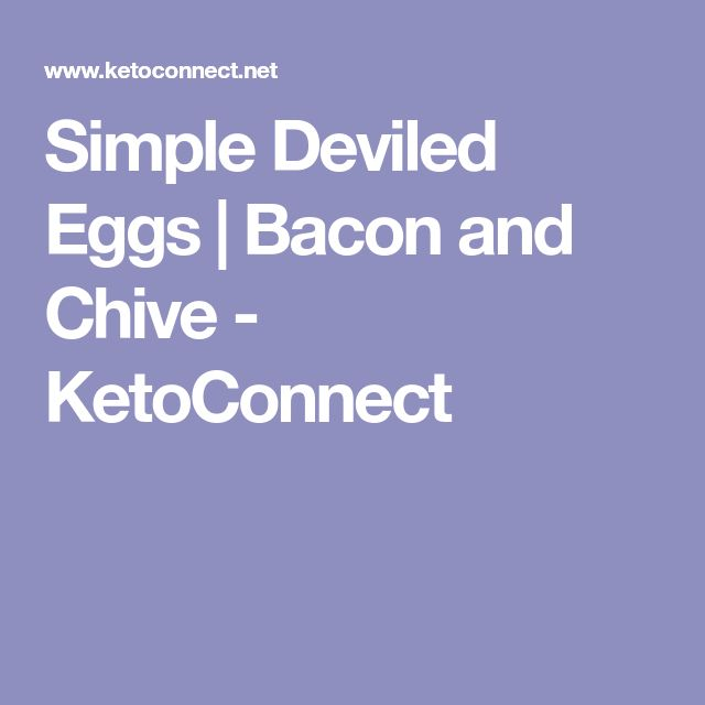 Simple Deviled Eggs | Bacon and Chive - KetoConnect