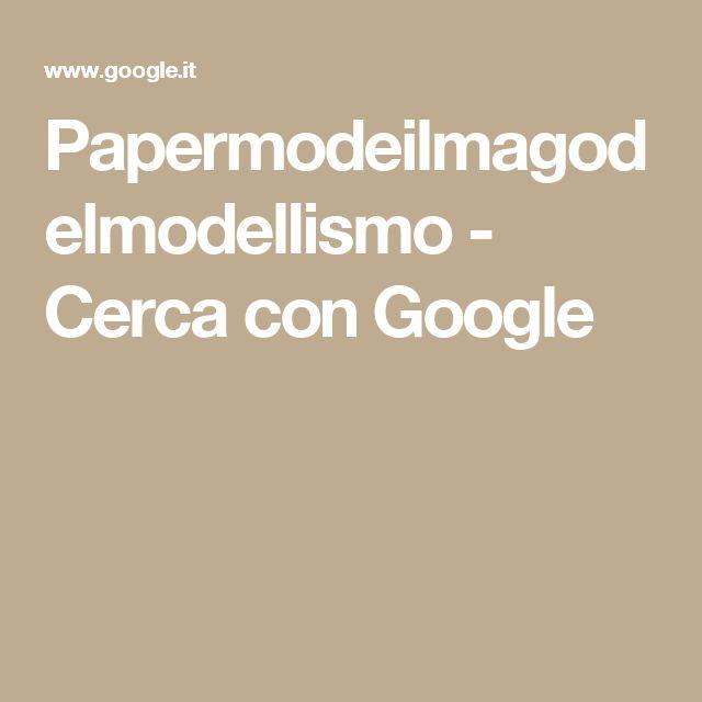 Papermodeilmagodelmodellismo - Cerca con Google