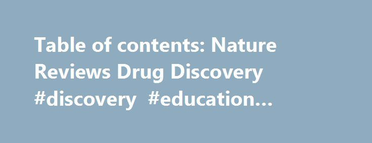 Table of contents: Nature Reviews Drug Discovery #discovery #education #account http://anaheim.remmont.com/table-of-contents-nature-reviews-drug-discovery-discovery-education-account/  # Current Issue Comment: Lessons from immuno-oncology: a new era for cancer nanomedicine? Wen Jiang, Hengfeng Yuan, Charles K. Chan, Christina A. von Roemeling, Zuoqin Yan, Irving L. Weissman Betty Y. S. Kim p 369 | doi :10.1038/nrd.2017.34 Despite a decade of intensive preclinical research, the translation of…