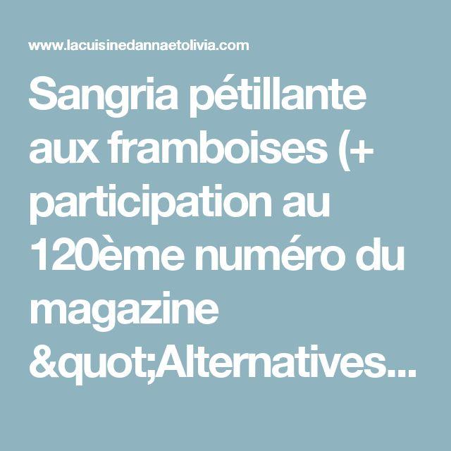 """Sangria pétillante aux framboises (+ participation au 120ème numéro du magazine """"Alternatives végétariennes"""") - La cuisine d'Anna et Olivia"""