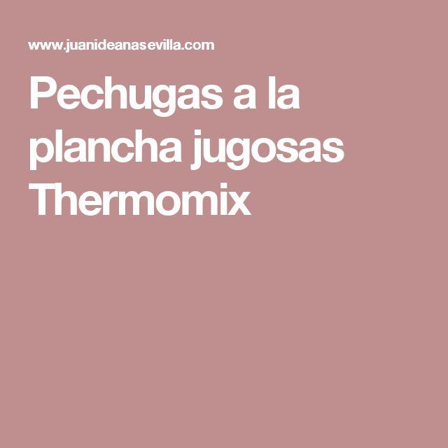 Pechugas a la plancha jugosas Thermomix