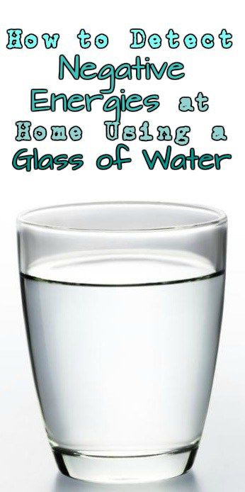How to Detect Negative Energies at Home Using a Glass of Water