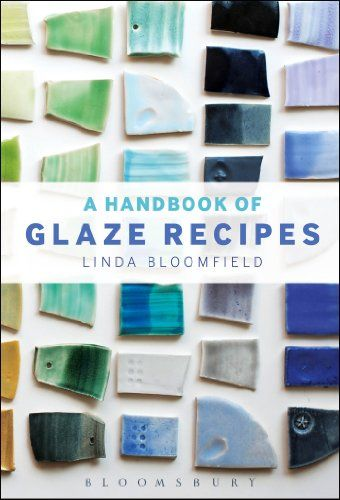 The Handbook of Glaze Recipes: Glazes and Clay Bodies: Amazon.co.uk: Linda Bloomfield: Books