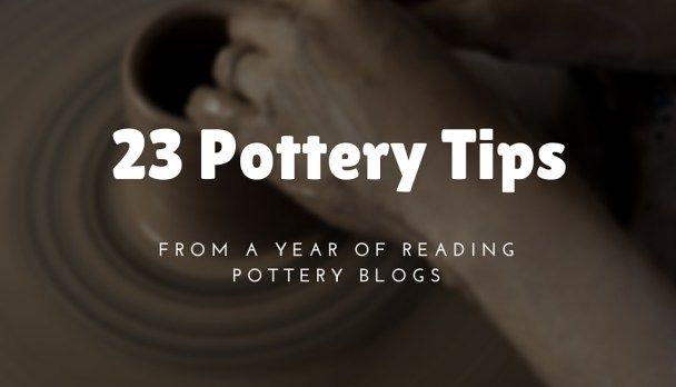 23 Pottery Tips from A Year of Reading Pottery Blogs