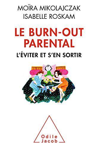 Le Burn-out parental: L'éviter et s'en sortir par [Mikolajczak, Moïra, Roskam, Isabelle]