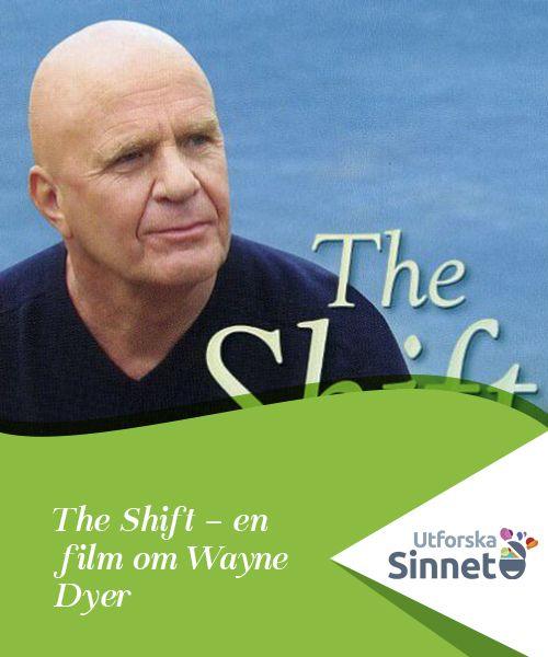 """The Shift - en film om Wayne Dyer  """"The Shift"""" är en film som regisserats av Michael A. Goorjian. Huvudpersonen är Wayne Dyer – författare av den berömda självhjälpsboken """"Älska dig själv""""."""