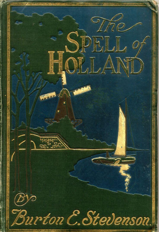 The Spell Of Holland By Burton E (egbert) Stevenson, Boston: L Page & Pany, 1911