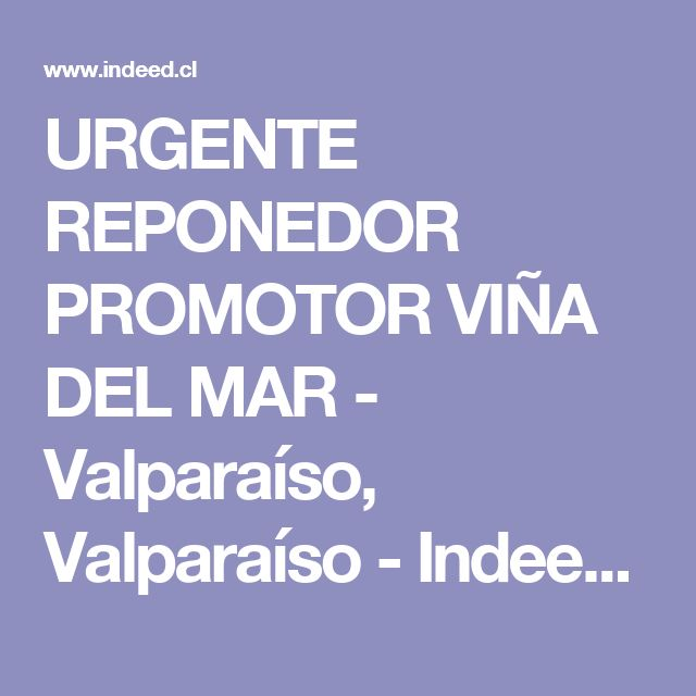 URGENTE REPONEDOR PROMOTOR VIÑA DEL MAR - Valparaíso, Valparaíso - Indeed móvil
