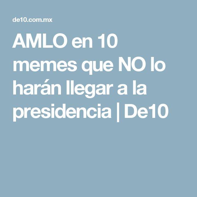 AMLO en 10 memes que NO lo harán llegar a la presidencia | De10