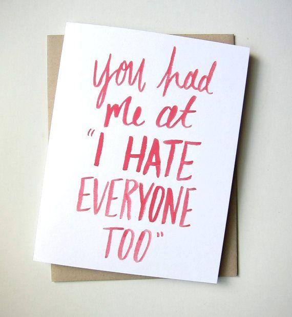 "You Had Me at ""I Hate Everyone Too"" Card"