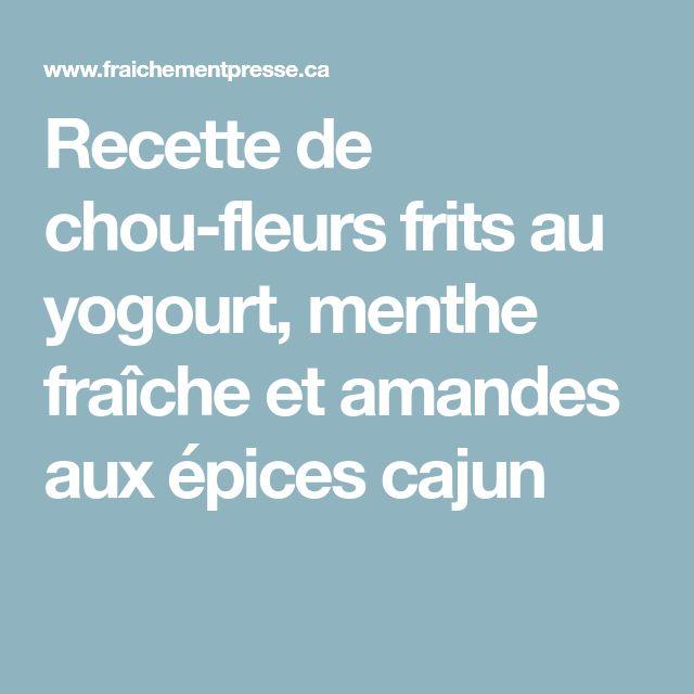 Recette de chou-fleurs frits au yogourt, menthe fraîche et amandes aux épices cajun