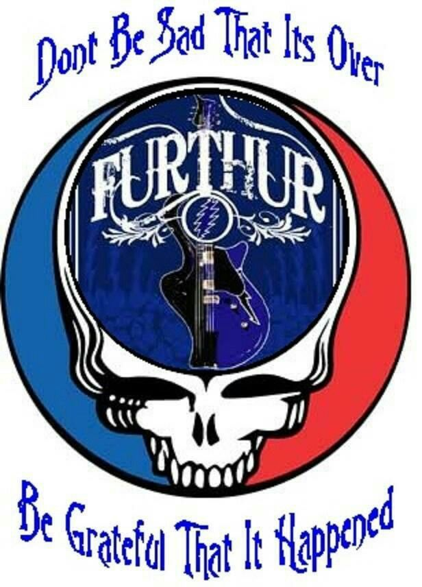 "Grateful Dead - FURTHUR - ""Don't be sad that it's over, be grateful that it happened."" 2015 saw summer reunion concerts of the surviving original members of the Dead, on their 50th anniversary."