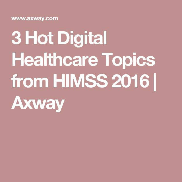 3 Hot Digital Healthcare Topics from HIMSS 2016 | Axway