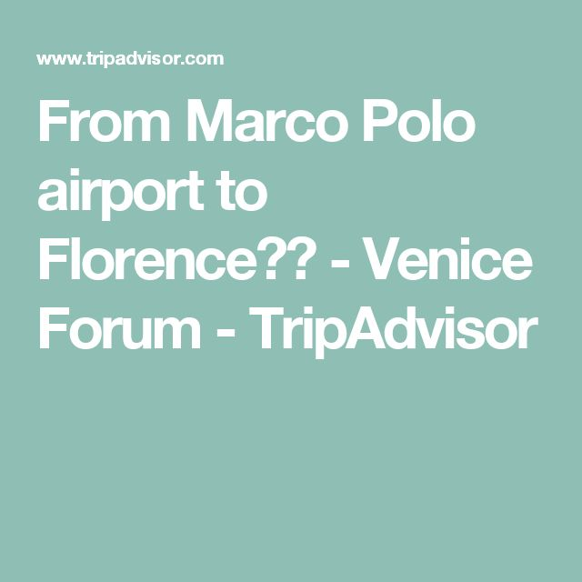 From Marco Polo airport to Florence?? - Venice Forum - TripAdvisor