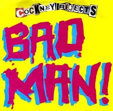 Cockney Rejects - Bad Man