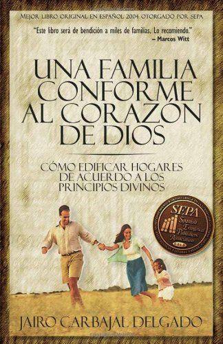 Libro Una Familia Conforme Al Corazon de Dios: Como Edificar Hogares de Acuerdo a Los Principios Divinos - Jairo Carbajal