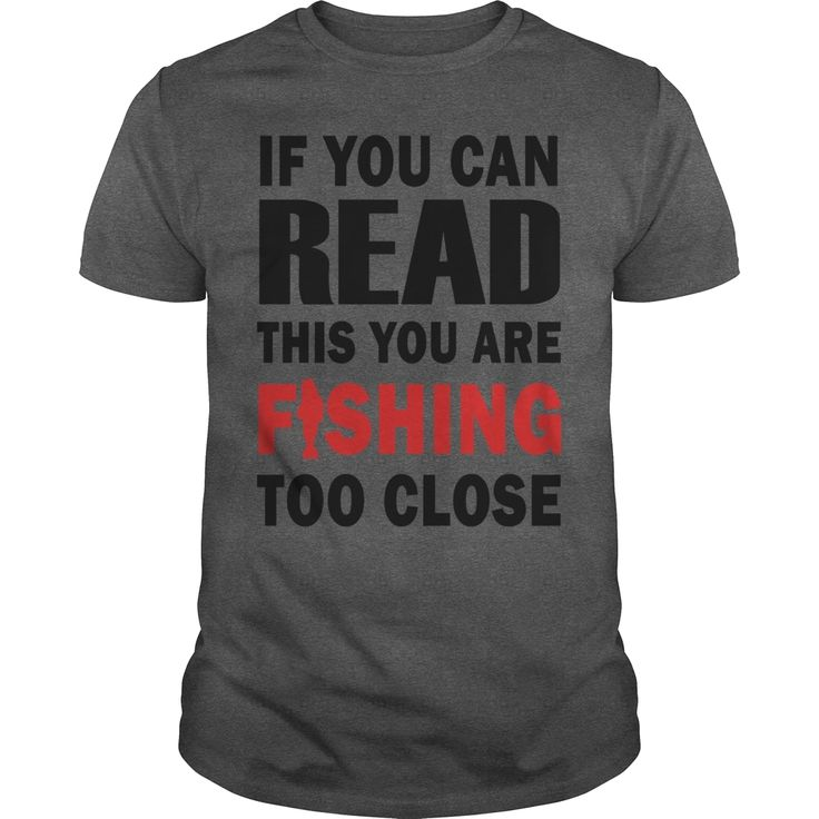 If You Can READ This You Are FISHING Too Close  Orange  Order HERE ==> https://www.sunfrog.com/Funny/110126815-310136915.html?58114 Please tag & share with your friends who would love it  #jeepsafari #christmasgifts #xmasgifts