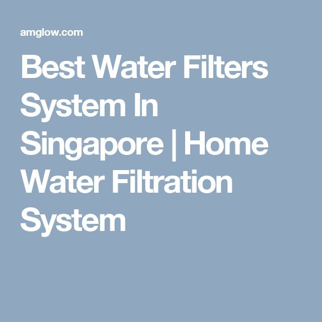 Best Water Filters System In Singapore | Home Water Filtration System
