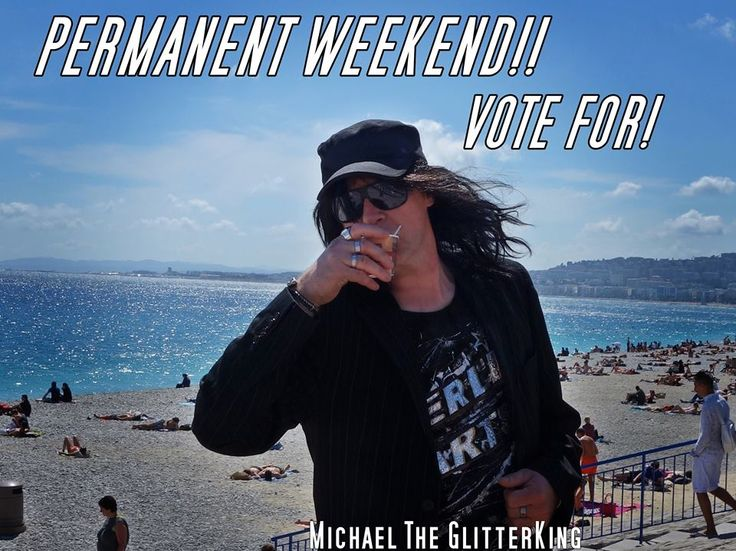 Michael The GlitterKing votes for permanent weekend