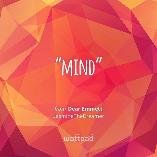 """""""mind"""" - from Dear Emmett (on Wattpad) http://w.tt/1JoxUrI #quote #wattpad"""