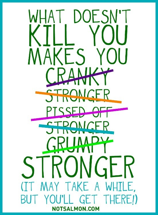 what doesn't kill you....