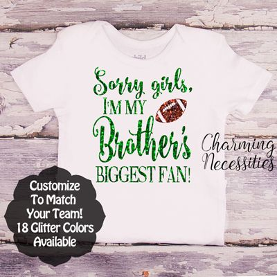 Sorry Girls I'm My Brothers Biggest Fan Glitter Top - FOOTBALL- Football Sister Fan Glitter Shirt by Charming Necessities Customize Colors