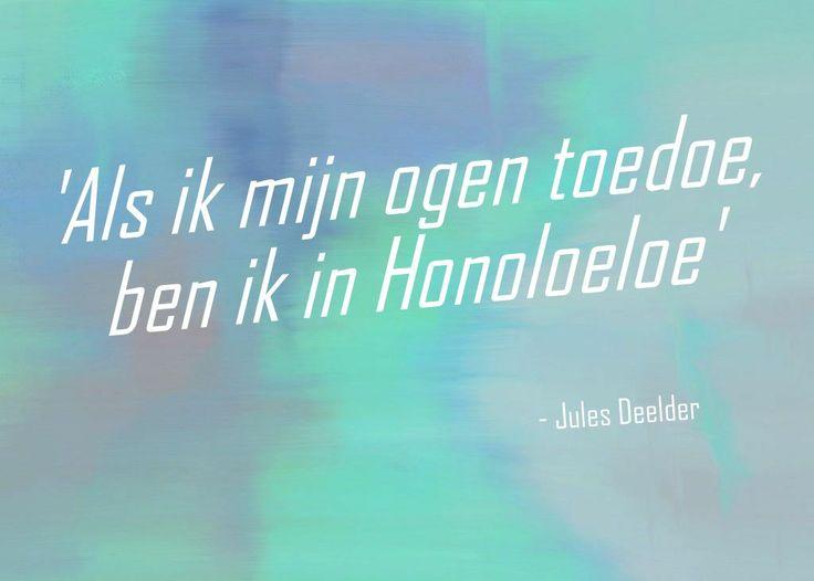 Quote: 'Als ik mijn ogen toedoe, ben ik in Honoloeloe.' - Jules Deelder