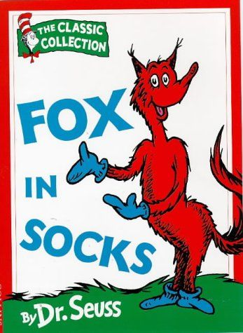 5-7 URTE. Fox in socks / Dr. Seuss. Join the unstoppable in socks as he teaches a baffled Mr. Knox some of the quickest, slickest tongue twisters in town.