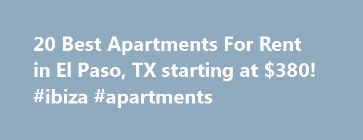 "20 Best Apartments For Rent in El Paso, TX starting at $380! #ibiza #apartments http://attorney.nef2.com/20-best-apartments-for-rent-in-el-paso-tx-starting-at-380-ibiza-apartments/  #apartments in el paso tx # At last here I am on the hill overlooking el paso, I can see roses cantina below. My love is strong and it pushes me onward."" (-Marty Robbins, ""El Paso""). El Paso is the place to be. Outdoors-y couples will love living in ""The Sun City"" right along the slopes of Franklin Mountains…"