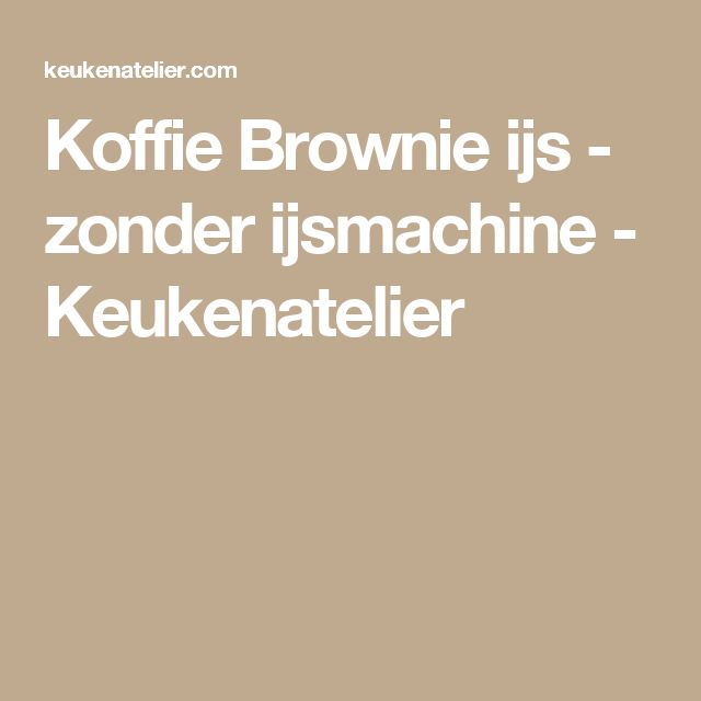 Koffie Brownie ijs - zonder ijsmachine - Keukenatelier