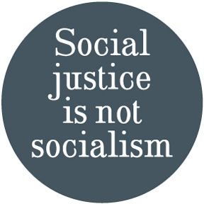 Social justice is not socialism.