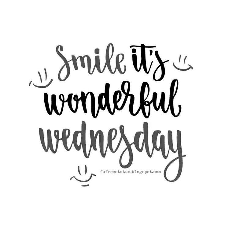 Smile! It's Wonderful Wednesday, Happy Wednesday.