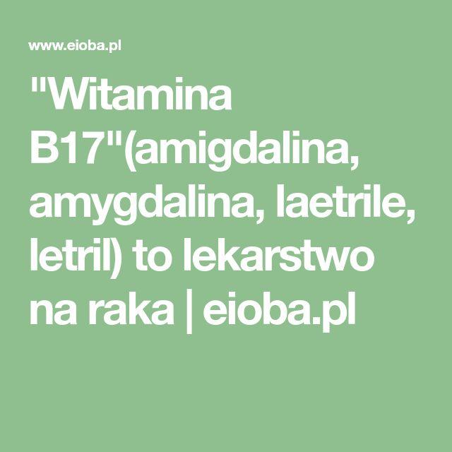 """Witamina B17""(amigdalina, amygdalina, laetrile, letril) to lekarstwo na raka | eioba.pl"