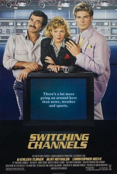 Switching Channels (1988) Stars: Kathleen Turner, Burt Reynolds, Christopher Reeve, Ned Beatty, Henry Gibson, George Newbern, Monica Parker ~  Director: Ted Kotcheff (Christopher Reeve was nominated for a Razzie Award for Worst Supporting Actor)
