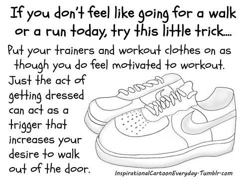 Put your shoes on for motivation!