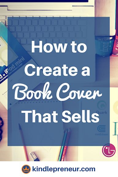 Book Cover Design | How To Make A Book Cover | Cover Art | Create A Book Cover | Book Marketing Tips | Sell More Books | Covers That Sell | Self-Publishing | Author | Write a Book | Cover Design Software