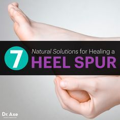 7 Natural Solutions for Healing a Heel Spur - Dr. Axe
