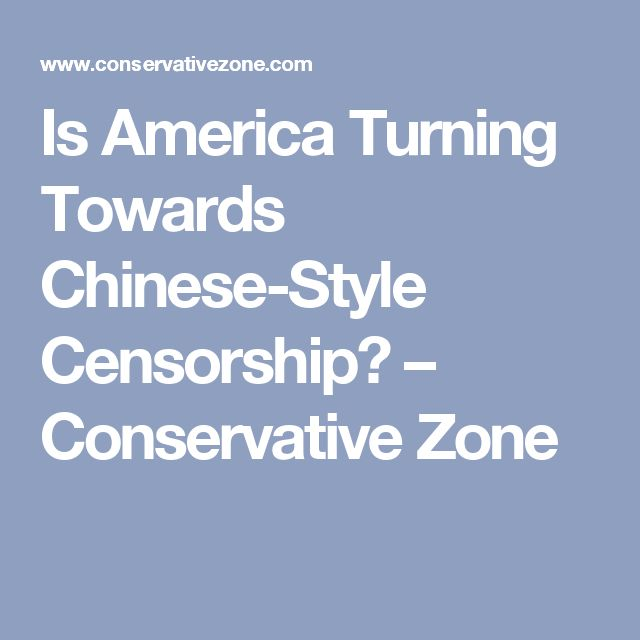 Is America Turning Towards Chinese-Style Censorship? – Conservative Zone