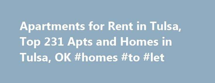 Apartments for Rent in Tulsa, Top 231 Apts and Homes in Tulsa, OK #homes #to #let http://renta.remmont.com/apartments-for-rent-in-tulsa-top-231-apts-and-homes-in-tulsa-ok-homes-to-let/  #cheap apartments to rent # Nearby Counties View More Apartments near Tulsa Looking for an apartment near you in Tulsa, OK? Are you tired of thumbing through the classifieds and getting limited options for Tulsa apartments? Then make sure you use realtor.com the next time you need to search for apartments for…