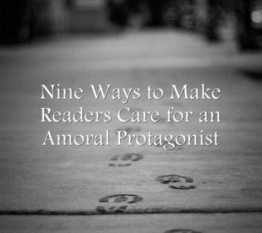 Nine Ways to Make Readers Care for an Amoral Protagonist